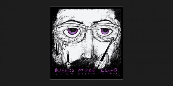 Liam Cappa-Starr - Needs More Cello