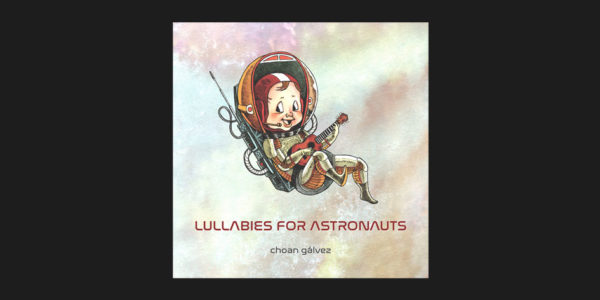 Choan Gálvez - Lullabies for Astronauts